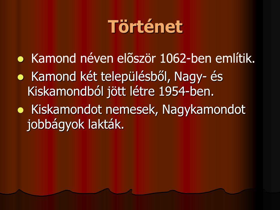 Történet Történet Kamond néven elõször 1062-ben említik. Kamond két településből, Nagy- és Kiskamondból jött létre 1954-ben. Kamond két településből,