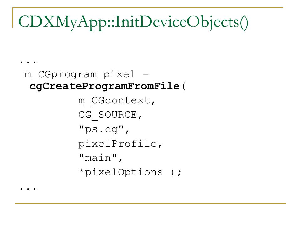 CDXMyApp::InitDeviceObjects()... m_CGprogram_pixel = cgCreateProgramFromFile( m_CGcontext, CG_SOURCE,
