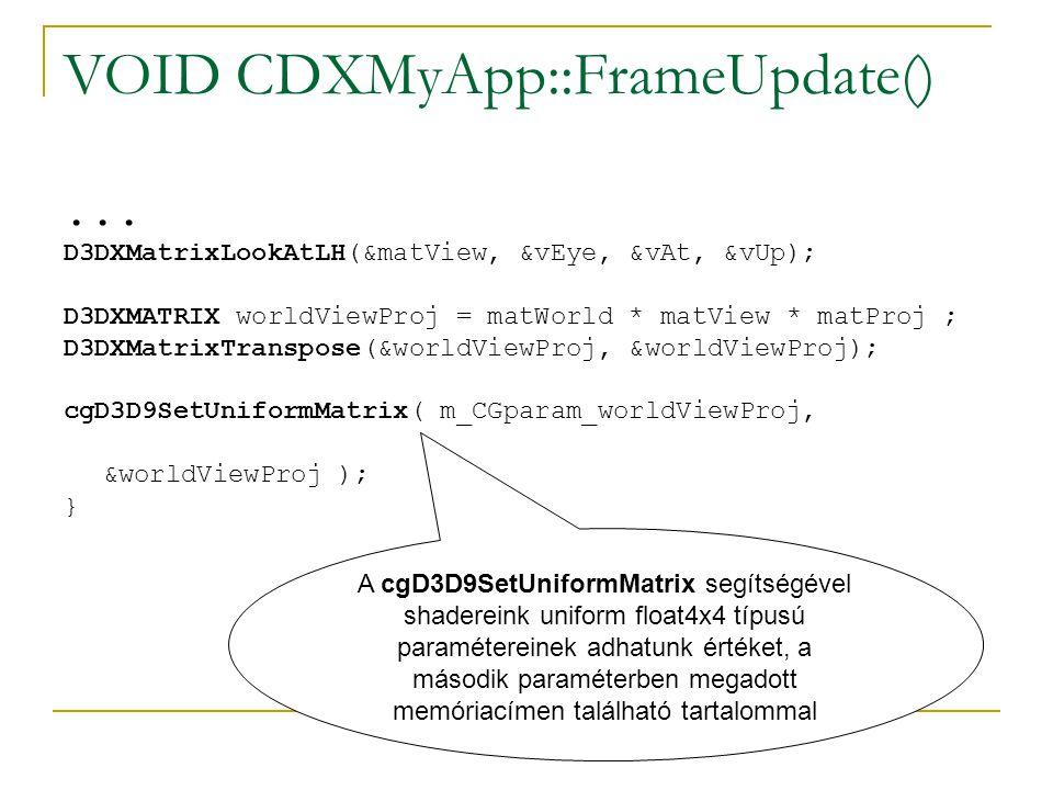 VOID CDXMyApp::FrameUpdate()... D3DXMatrixLookAtLH(&matView, &vEye, &vAt, &vUp); D3DXMATRIX worldViewProj = matWorld * matView * matProj ; D3DXMatrixT