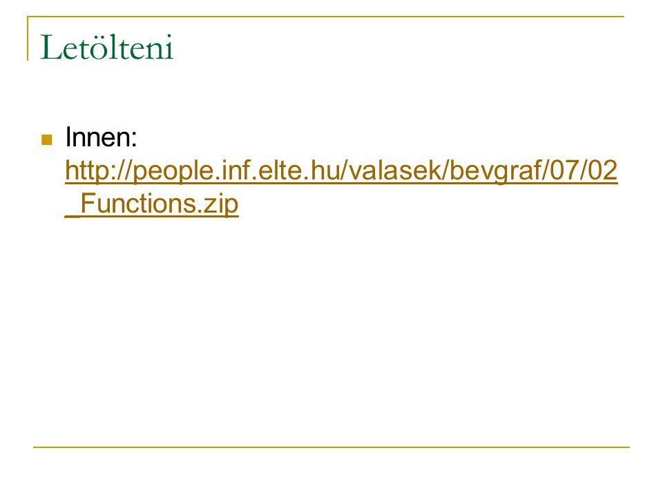 Letölteni Innen: http://people.inf.elte.hu/valasek/bevgraf/07/02 _Functions.zip http://people.inf.elte.hu/valasek/bevgraf/07/02 _Functions.zip