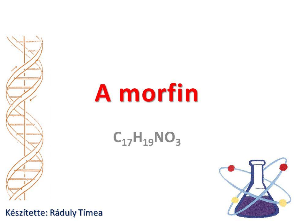 A morfin C 17 H 19 NO 3 Készítette: Ráduly Tímea