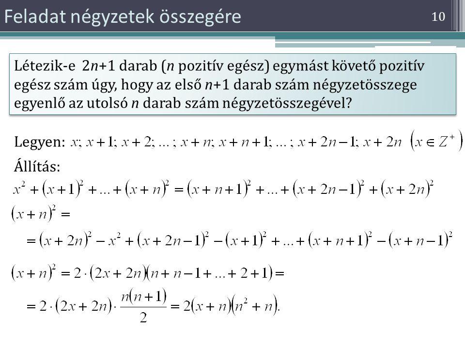 10 Feladat négyzetek összegére Létezik-e 2n+1 darab (n pozitív egész) egymást követő pozitív egész szám úgy, hogy az első n+1 darab szám négyzetösszeg