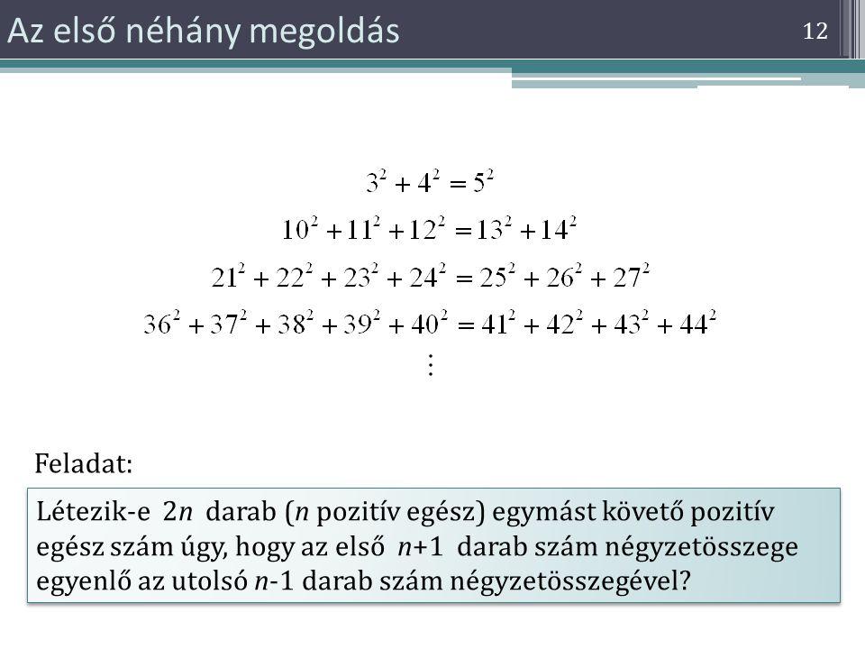 12 Az első néhány megoldás Létezik-e 2n darab (n pozitív egész) egymást követő pozitív egész szám úgy, hogy az első n+1 darab szám négyzetösszege egye