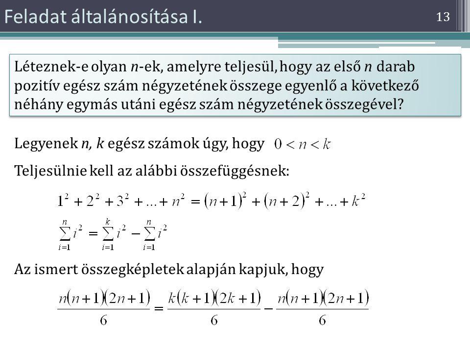 Feladat általánosítása I. 13 Léteznek-e olyan n-ek, amelyre teljesül, hogy az első n darab pozitív egész szám négyzetének összege egyenlő a következő