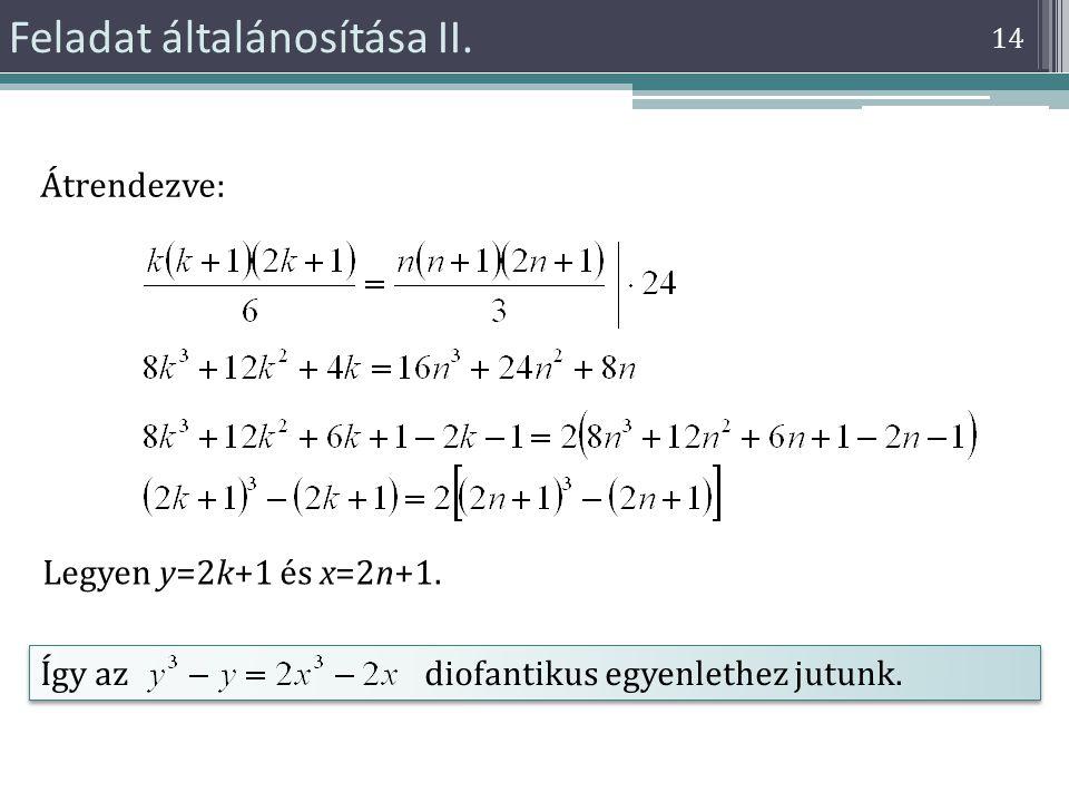 Feladat általánosítása II. 14 Átrendezve: Legyen y=2k+1 és x=2n+1. Így az diofantikus egyenlethez jutunk.