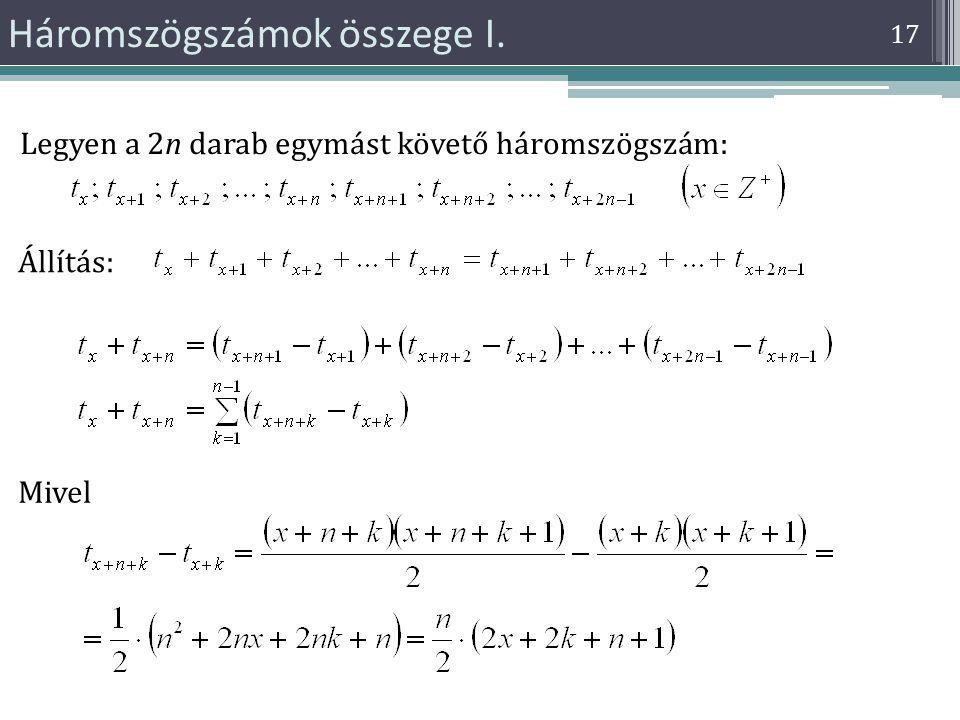 17 Háromszögszámok összege I. Állítás: Legyen a 2n darab egymást követő háromszögszám: Mivel