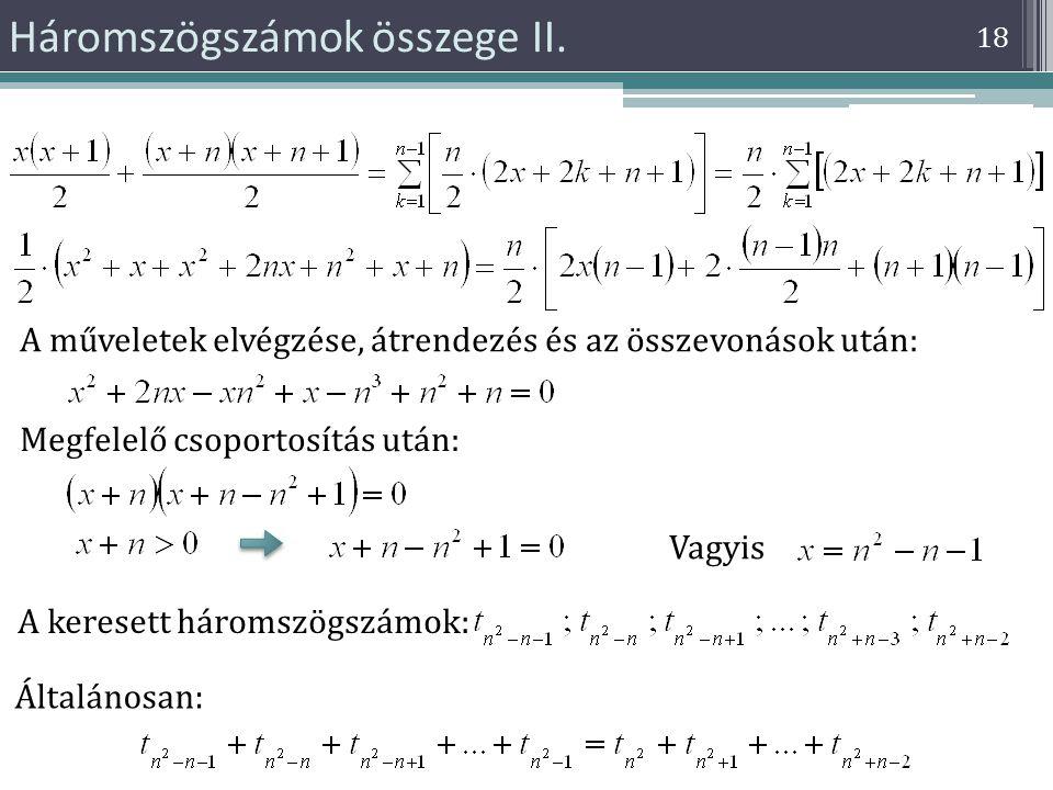 18 Háromszögszámok összege II. Megfelelő csoportosítás után: A műveletek elvégzése, átrendezés és az összevonások után: Vagyis A keresett háromszögszá