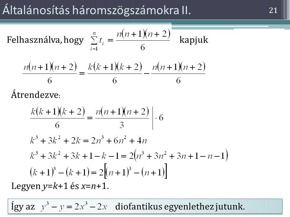 Általánosítás háromszögszámokra II. 21 Átrendezve : Legyen y=k+1 és x=n+1. Így az diofantikus egyenlethez jutunk. Felhasználva, hogy kapjuk