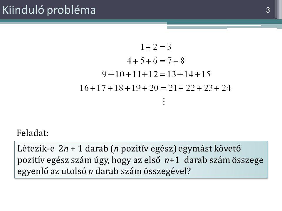 Kiinduló probléma Létezik-e 2n + 1 darab (n pozitív egész) egymást követő pozitív egész szám úgy, hogy az első n+1 darab szám összege egyenlő az utols