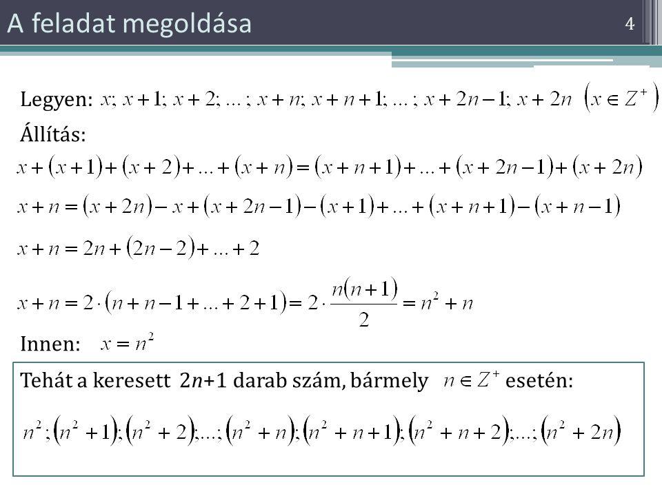 Másik feladat 5 Általánosan: Létezik-e 2n darab (n pozitív egész) egymást követő pozitív egész szám úgy, hogy az első n+1 darab szám összege egyenlő az utolsó n-1 darab szám összegével.