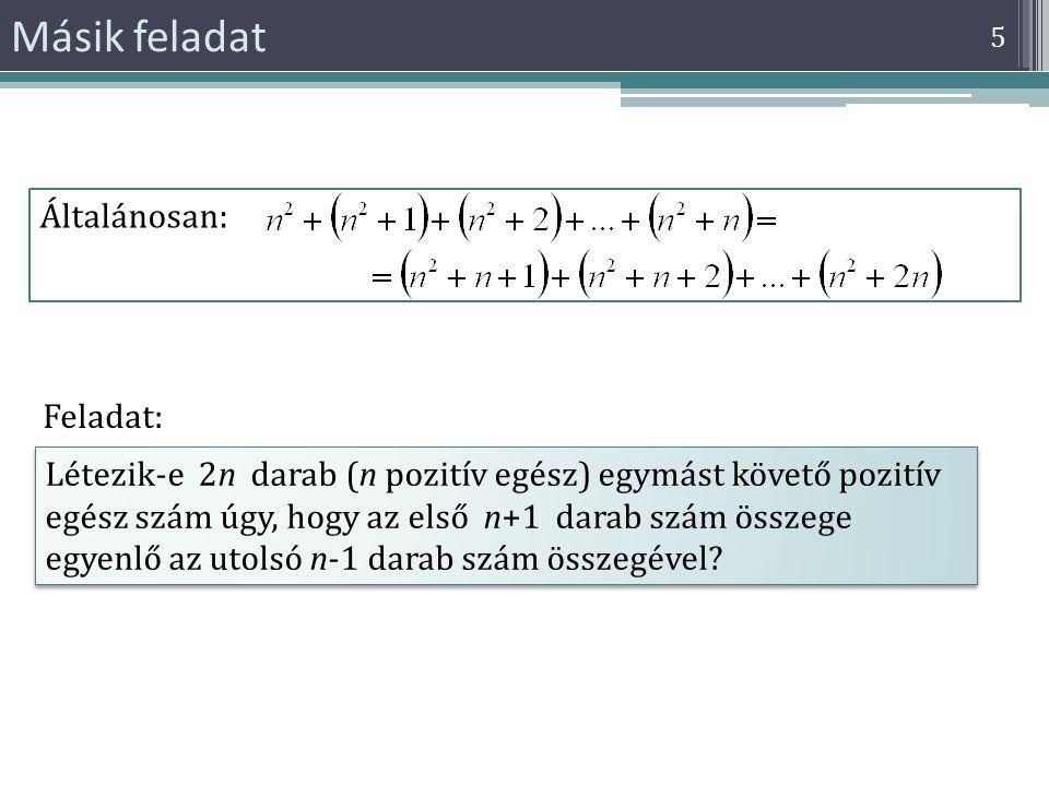 Másik feladat 5 Általánosan: Létezik-e 2n darab (n pozitív egész) egymást követő pozitív egész szám úgy, hogy az első n+1 darab szám összege egyenlő a