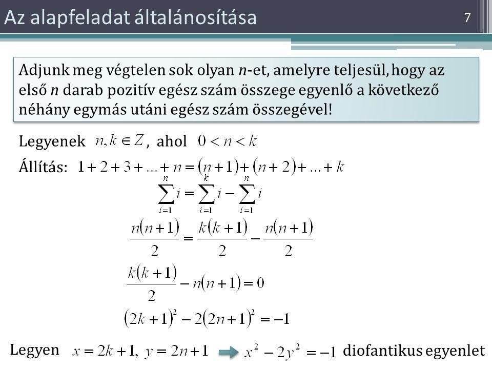 7 Az alapfeladat általánosítása Adjunk meg végtelen sok olyan n-et, amelyre teljesül, hogy az első n darab pozitív egész szám összege egyenlő a követk