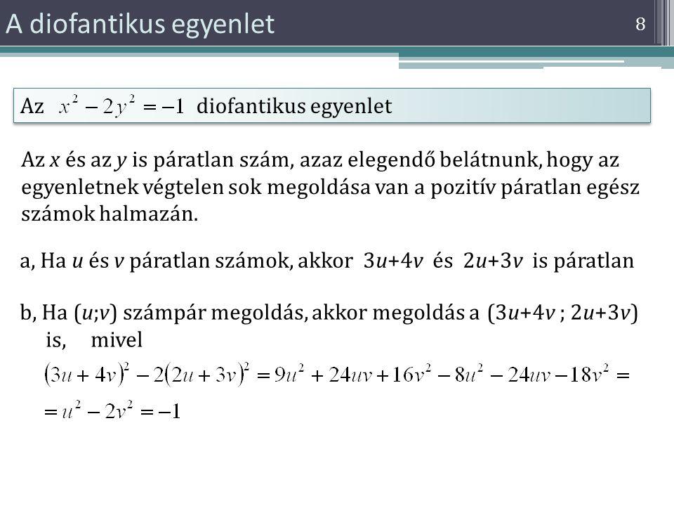 8 A diofantikus egyenlet Az diofantikus egyenlet Az x és az y is páratlan szám, azaz elegendő belátnunk, hogy az egyenletnek végtelen sok megoldása va