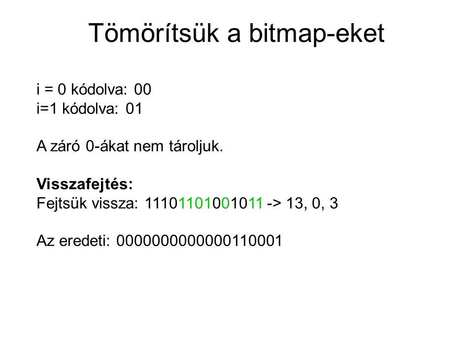 Tömörítsük a bitmap-eket i = 0 kódolva: 00 i=1 kódolva: 01 A záró 0-ákat nem tároljuk.
