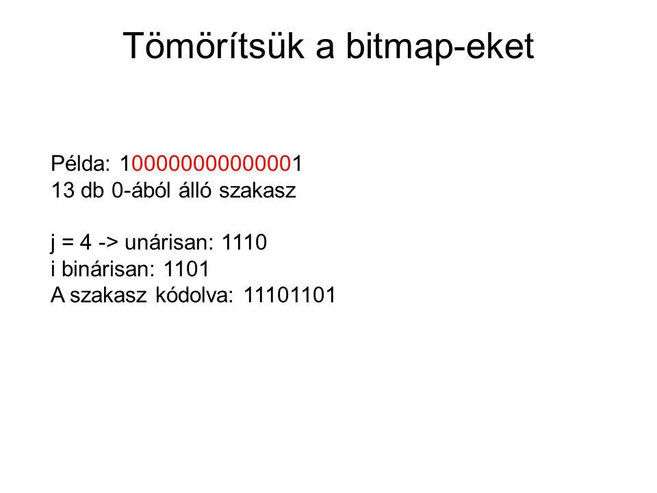 Tömörítsük a bitmap-eket Példa: 100000000000001 13 db 0-ából álló szakasz j = 4 -> unárisan: 1110 i binárisan: 1101 A szakasz kódolva: 11101101