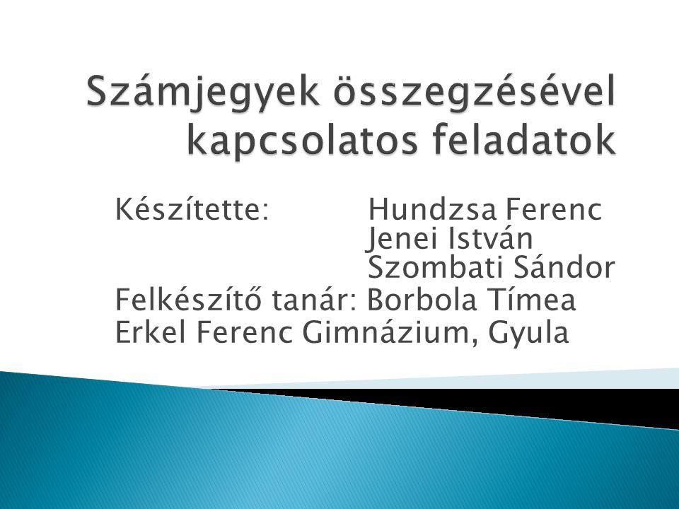 Készítette: Hundzsa Ferenc Jenei István Szombati Sándor Felkészítő tanár: Borbola Tímea Erkel Ferenc Gimnázium, Gyula