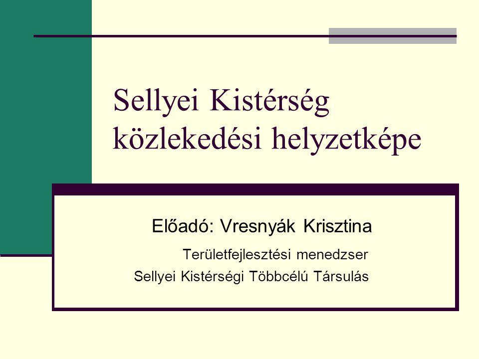 Sellyei Kistérség közlekedési helyzetképe Előadó: Vresnyák Krisztina Területfejlesztési menedzser Sellyei Kistérségi Többcélú Társulás