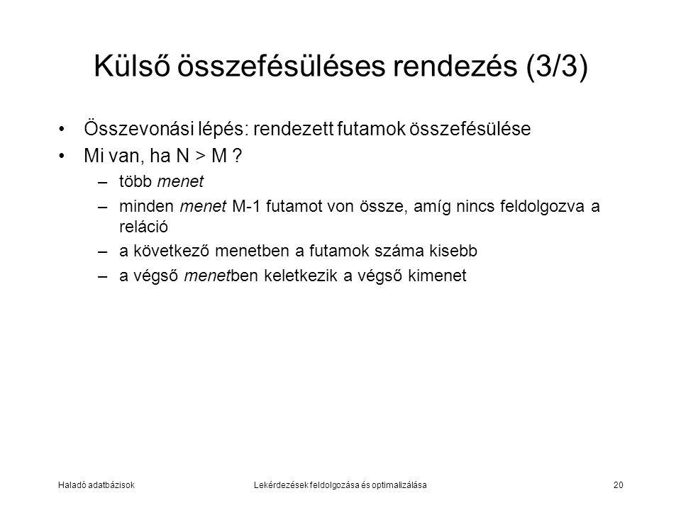 Haladó adatbázisokLekérdezések feldolgozása és optimalizálása20 Külső összefésüléses rendezés (3/3) Összevonási lépés: rendezett futamok összefésülése Mi van, ha N > M .