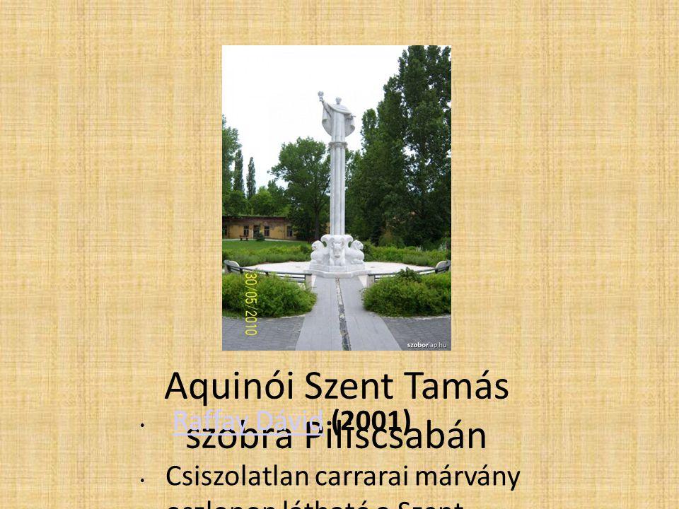 Aquinói Szent Tamás szobra Piliscsabán Raffay Dávid (2001)Raffay Dávid Csiszolatlan carrarai márvány oszlopon látható a Szent szobra az oszlop tövénél állatszobrok láthatók