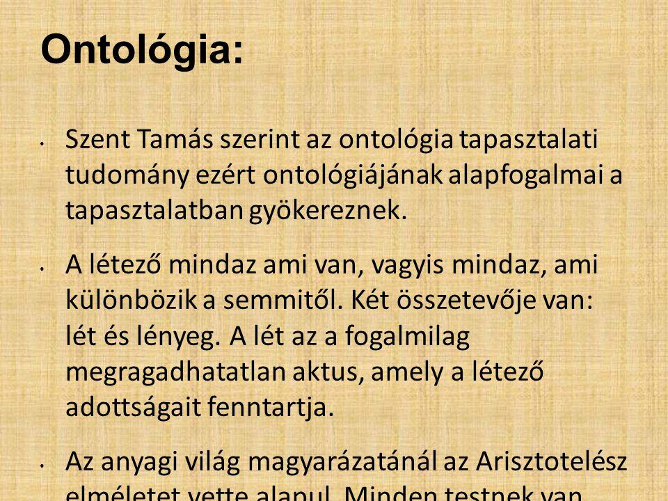Ontológia: Szent Tamás szerint az ontológia tapasztalati tudomány ezért ontológiájának alapfogalmai a tapasztalatban gyökereznek. A létező mindaz ami