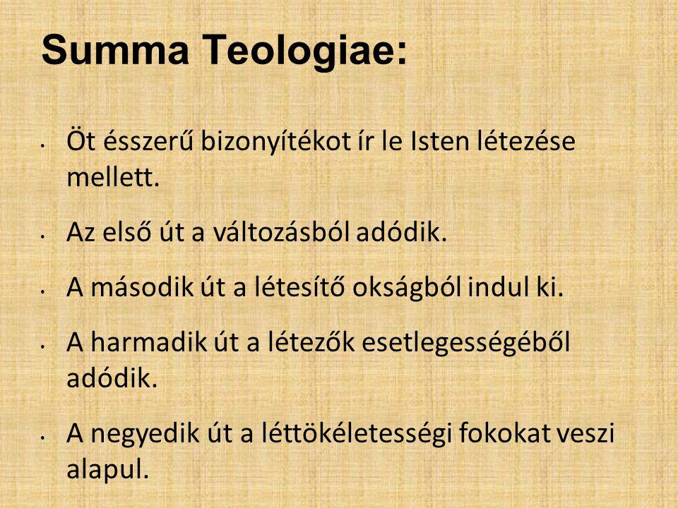 Summa Teologiae: Öt ésszerű bizonyítékot ír le Isten létezése mellett. Az első út a változásból adódik. A második út a létesítő okságból indul ki. A h
