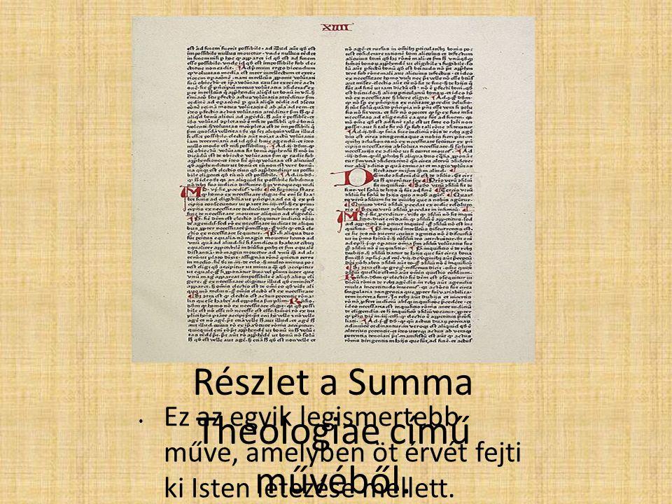 Részlet a Summa Theologiae című művéből. Ez az egyik legismertebb műve, amelyben öt érvét fejti ki Isten létezése mellett.