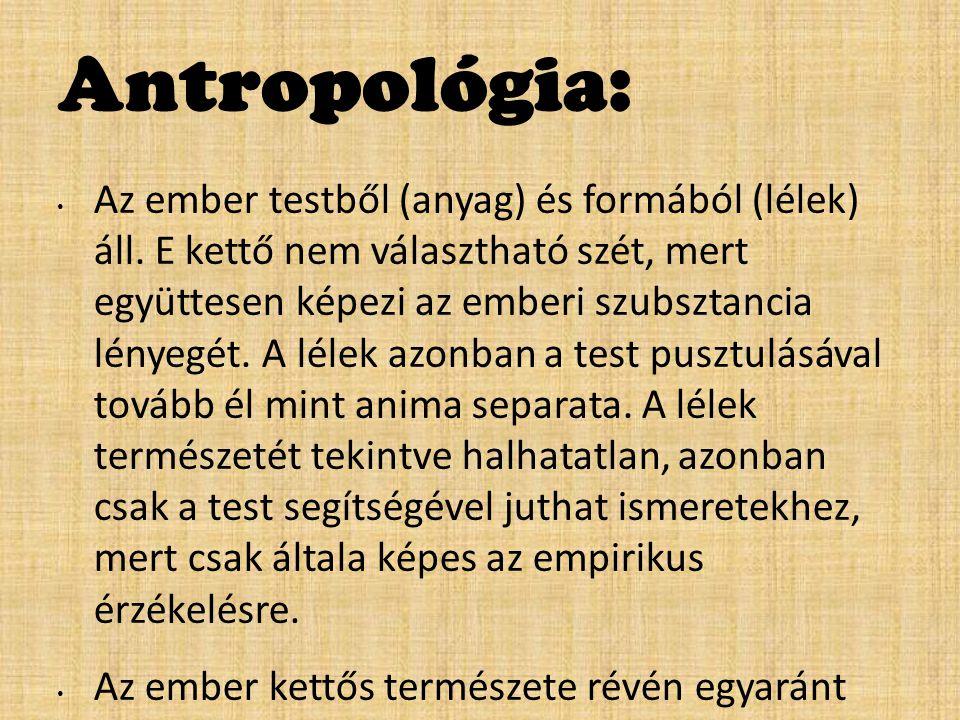 Antropológia: Az ember testből (anyag) és formából (lélek) áll.