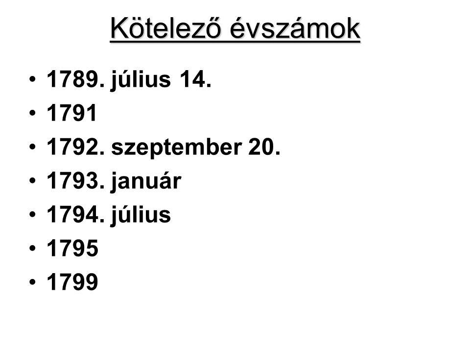 Kötelező évszámok 1789. július 14. 1791 1792. szeptember 20. 1793. január 1794. július 1795 1799