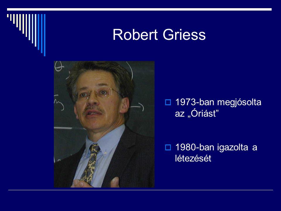 """Robert Griess  1973-ban megjósolta az """"Óriást""""  1980-ban igazolta a létezését"""