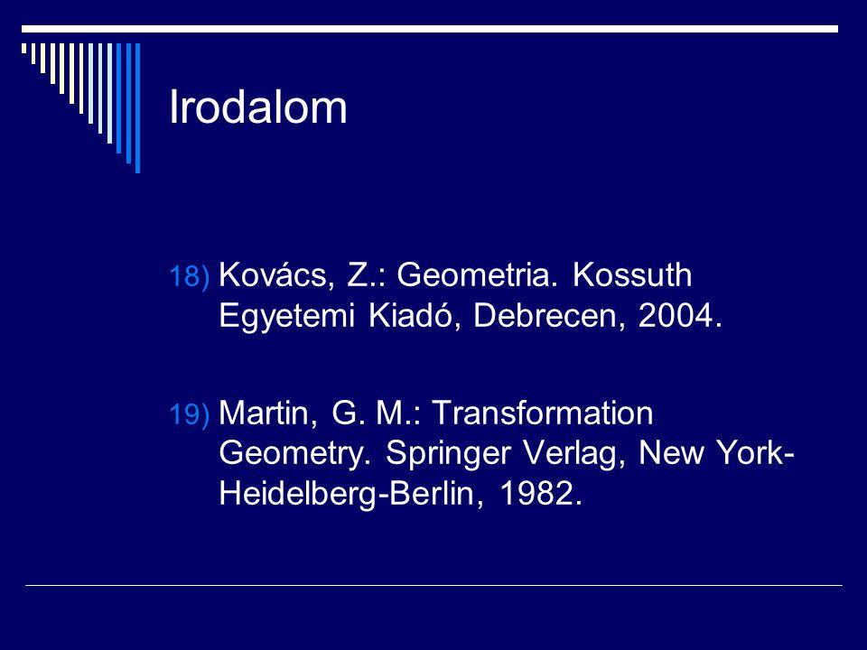 Irodalom 18) Kovács, Z.: Geometria. Kossuth Egyetemi Kiadó, Debrecen, 2004. 19) Martin, G. M.: Transformation Geometry. Springer Verlag, New York- Hei