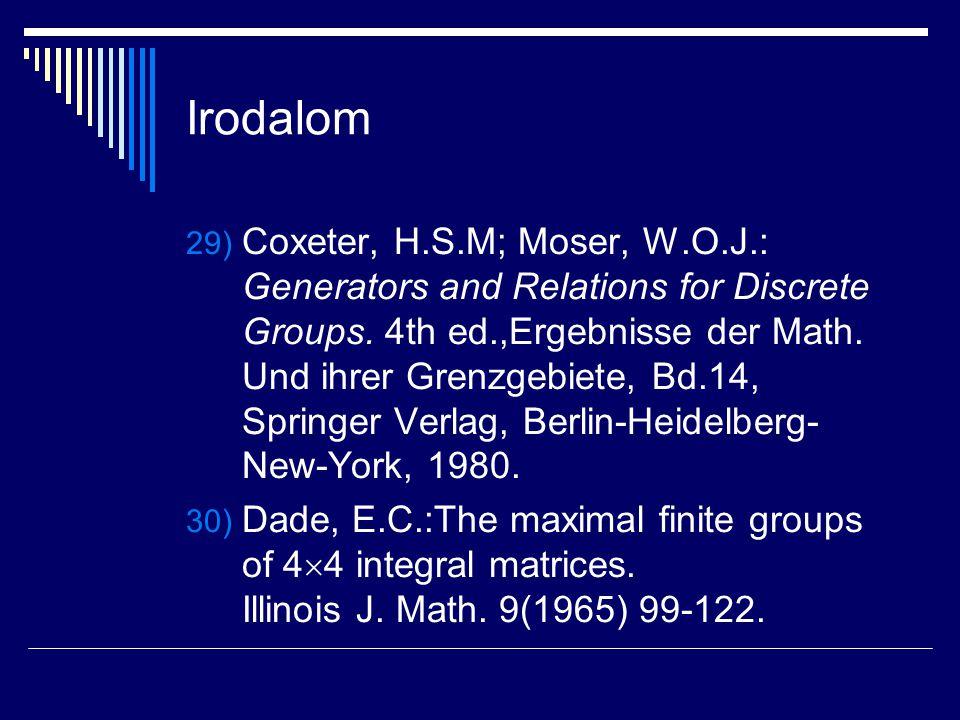 Irodalom 29) Coxeter, H.S.M; Moser, W.O.J.: Generators and Relations for Discrete Groups. 4th ed.,Ergebnisse der Math. Und ihrer Grenzgebiete, Bd.14,
