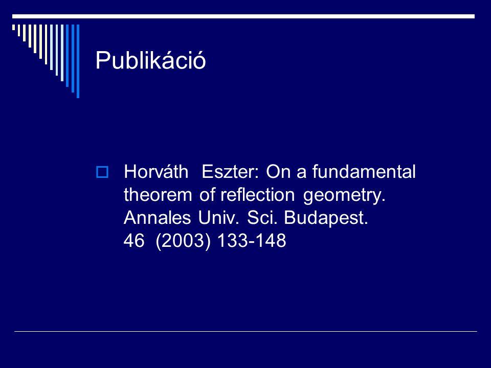 Publikáció  Horváth Eszter: On a fundamental theorem of reflection geometry.