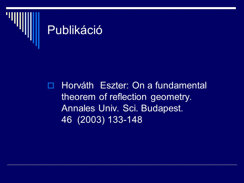 Publikáció  Horváth Eszter: On a fundamental theorem of reflection geometry. Annales Univ. Sci. Budapest. 46 (2003) 133-148