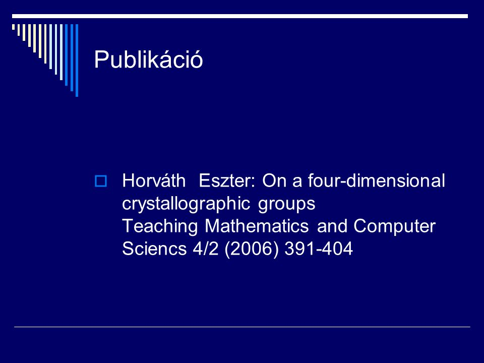 Publikáció  Horváth Eszter: On a four-dimensional crystallographic groups Teaching Mathematics and Computer Sciencs 4/2 (2006) 391-404