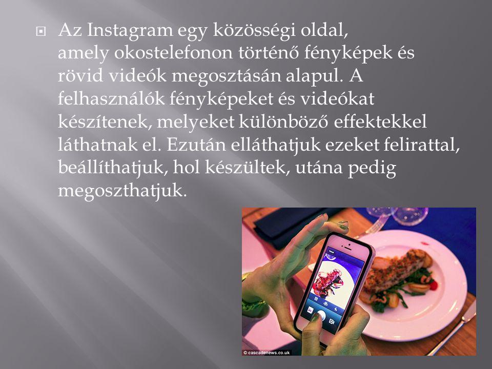  Az Instagram egy közösségi oldal, amely okostelefonon történő fényképek és rövid videók megosztásán alapul. A felhasználók fényképeket és videókat k
