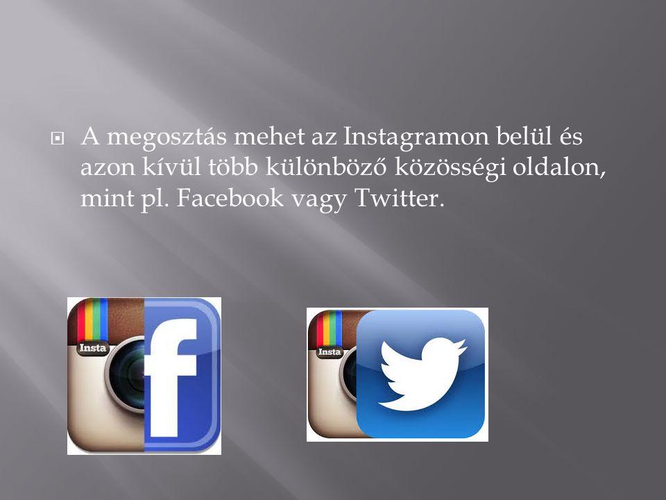  A megosztás mehet az Instagramon belül és azon kívül több különböző közösségi oldalon, mint pl. Facebook vagy Twitter.