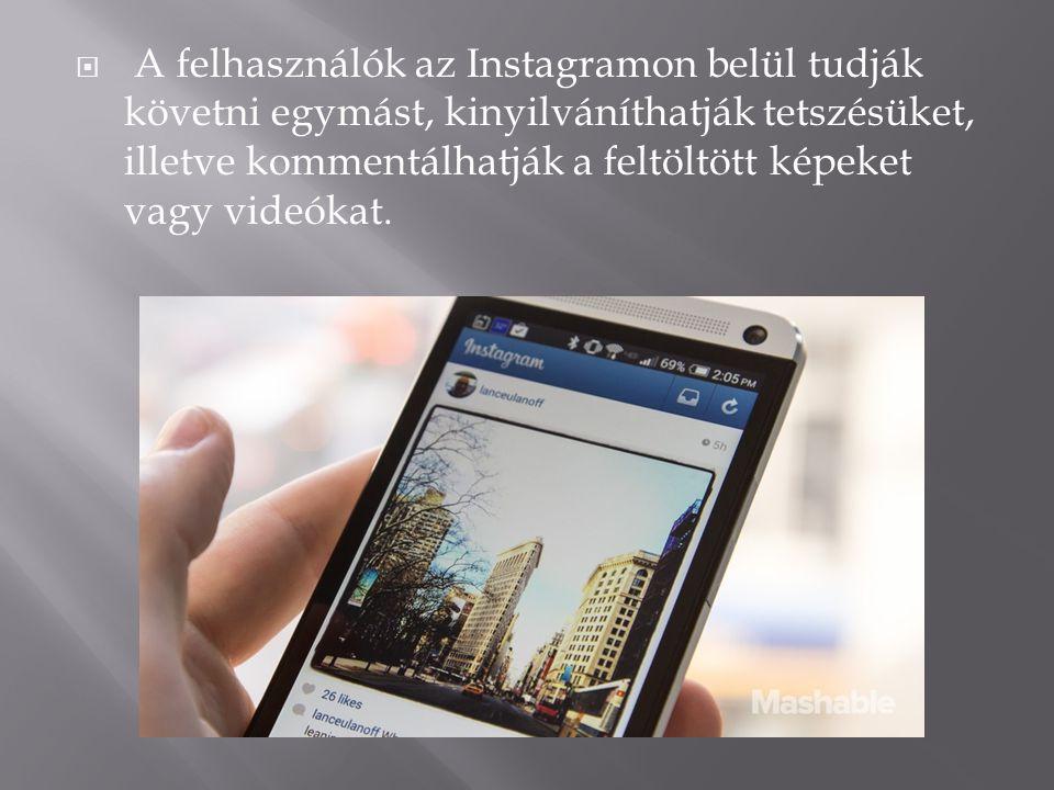  A felhasználók az Instagramon belül tudják követni egymást, kinyilváníthatják tetszésüket, illetve kommentálhatják a feltöltött képeket vagy videóka