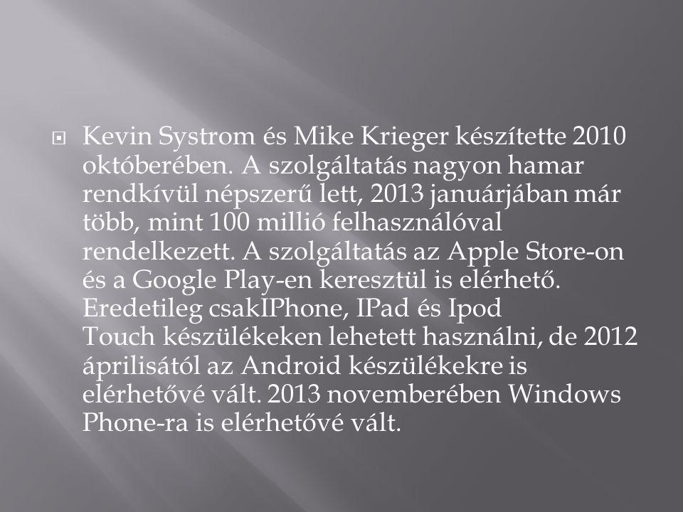  Kevin Systrom és Mike Krieger készítette 2010 októberében. A szolgáltatás nagyon hamar rendkívül népszerű lett, 2013 januárjában már több, mint 100