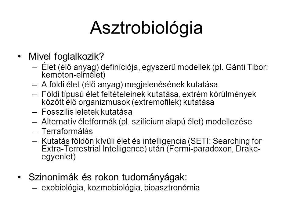 Asztrobiológia Mivel foglalkozik? –Élet (élő anyag) definíciója, egyszerű modellek (pl. Gánti Tibor: kemoton-elmélet) –A földi élet (élő anyag) megjel