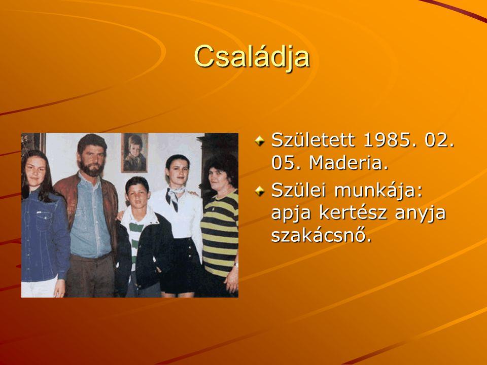 Családja Családja Született 1985. 02. 05. Maderia. Szülei munkája: apja kertész anyja szakácsnő.