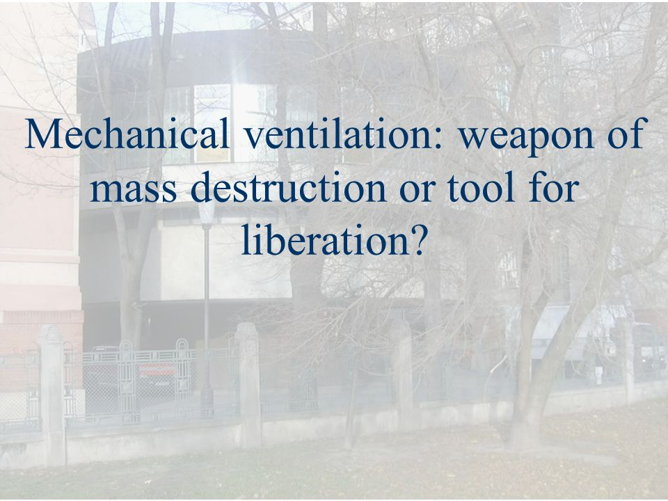 Mechanical ventilation: weapon of mass destruction or tool for liberation?