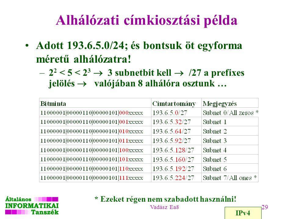 Vadász Ea8 29 Alhálózati címkiosztási példa Adott 193.6.5.0/24; és bontsuk öt egyforma méretű alhálózatra! –2 2 < 5 < 2 3  3 subnetbit kell  /27 a p