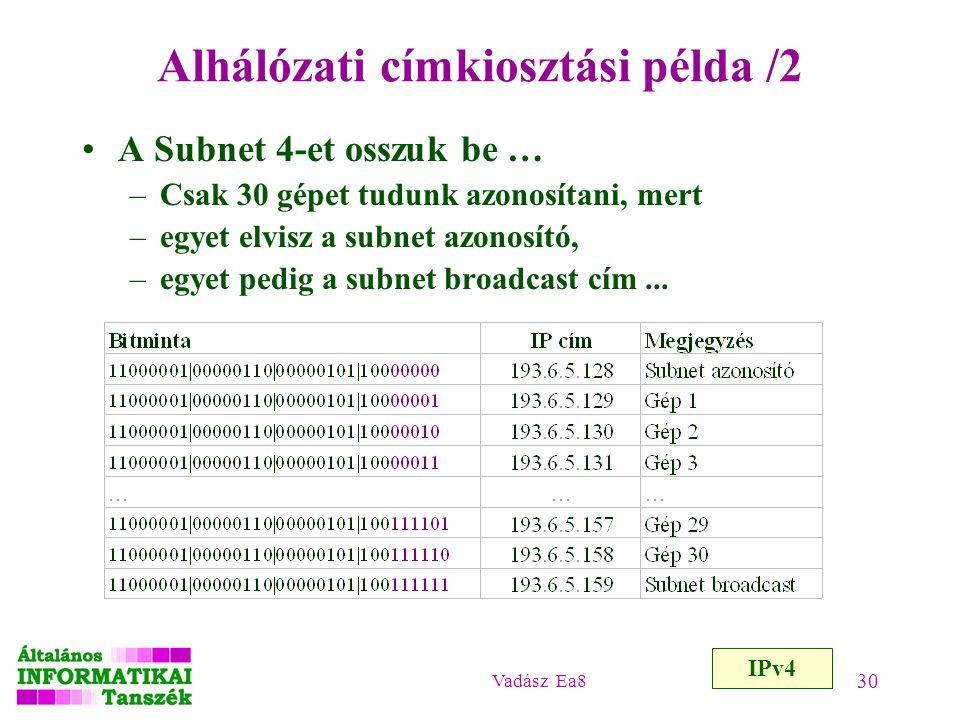 Vadász Ea8 30 Alhálózati címkiosztási példa /2 A Subnet 4-et osszuk be … –Csak 30 gépet tudunk azonosítani, mert –egyet elvisz a subnet azonosító, –eg