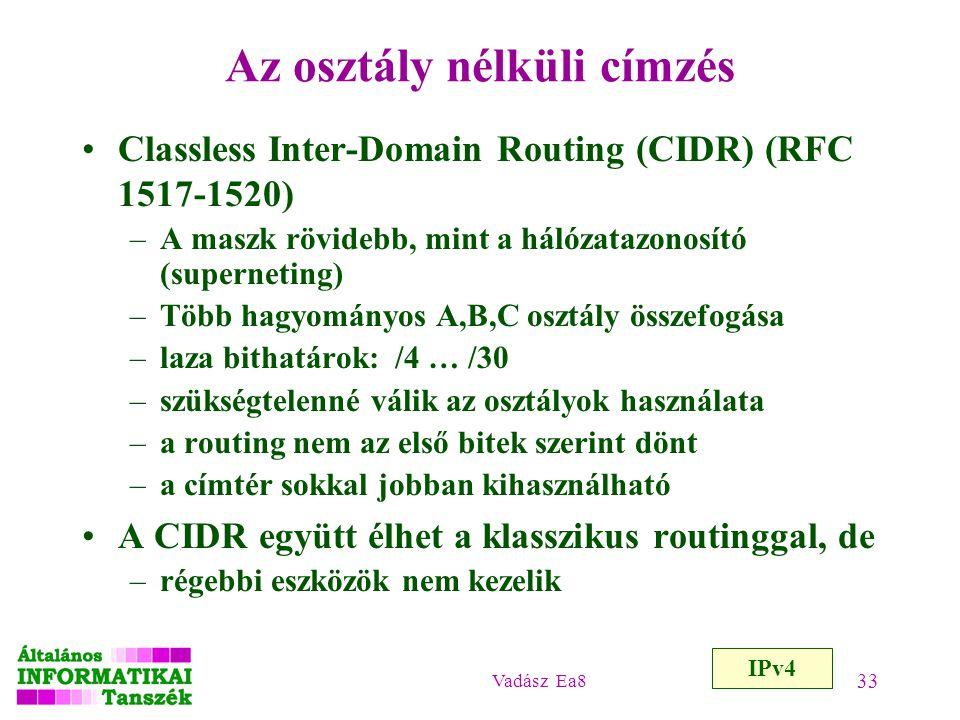 Vadász Ea8 33 Az osztály nélküli címzés Classless Inter-Domain Routing (CIDR) (RFC 1517-1520) –A maszk rövidebb, mint a hálózatazonosító (superneting)