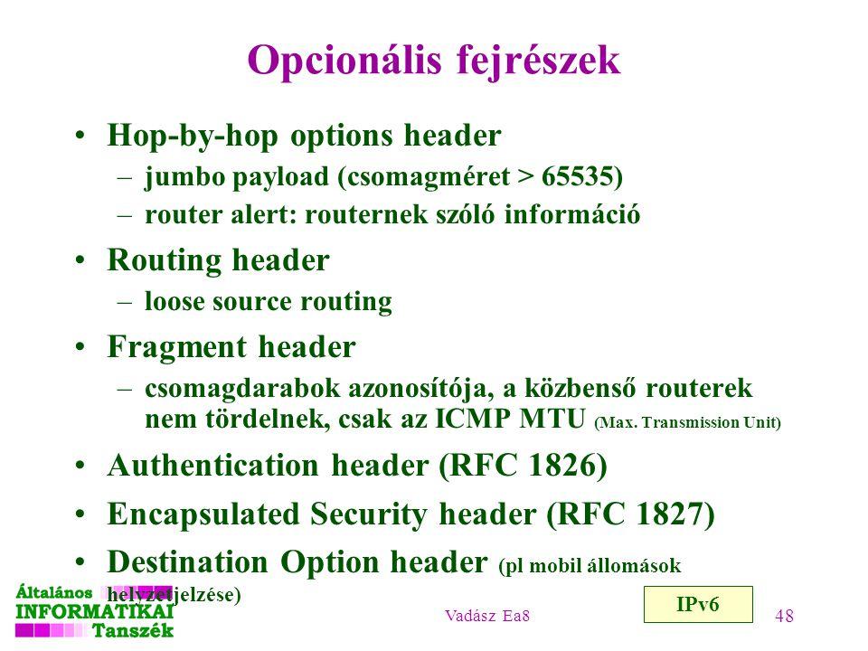 Vadász Ea8 48 Opcionális fejrészek Hop-by-hop options header –jumbo payload (csomagméret > 65535) –router alert: routernek szóló információ Routing he