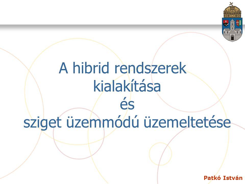 Patkó István A hibrid rendszerek kialakítása és sziget üzemmódú üzemeltetése