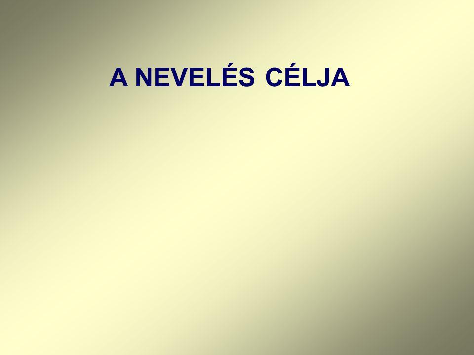 A NEVELÉS CÉLJA