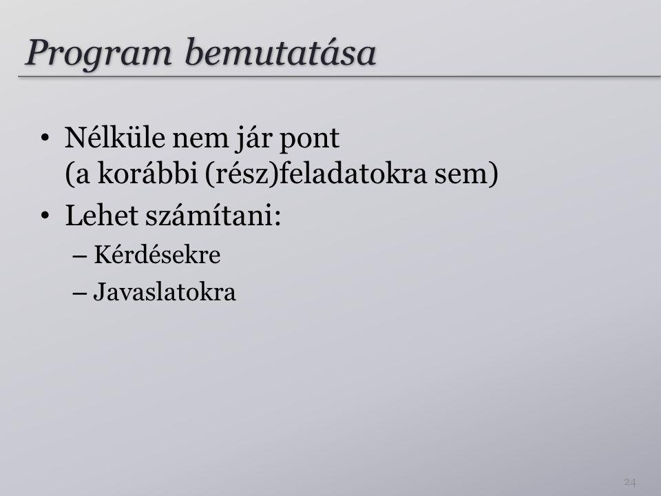 Program bemutatása Nélküle nem jár pont (a korábbi (rész)feladatokra sem) Lehet számítani: – Kérdésekre – Javaslatokra 24