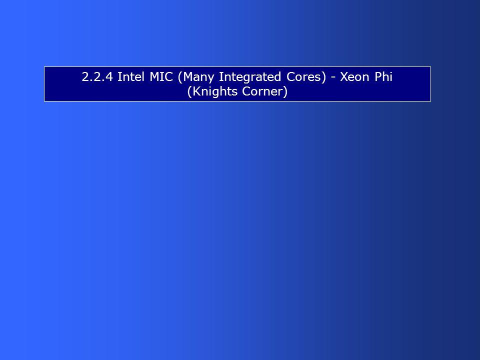 2.2.4 Intel MIC (Many Integrated Cores) - Xeon Phi (Knights Corner)