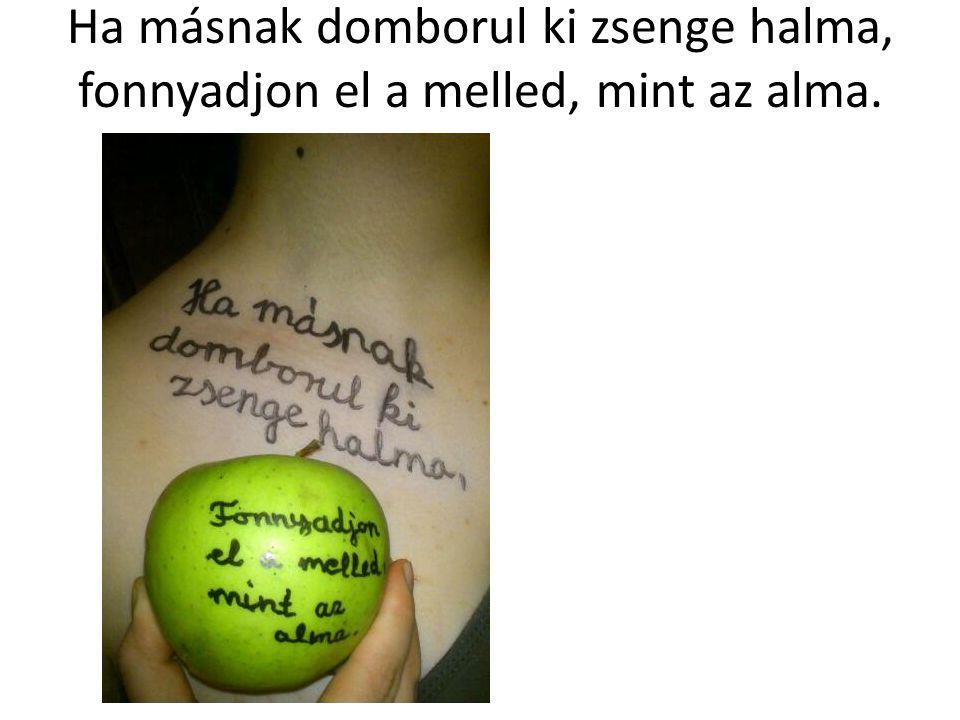 Ha másnak domborul ki zsenge halma, fonnyadjon el a melled, mint az alma.